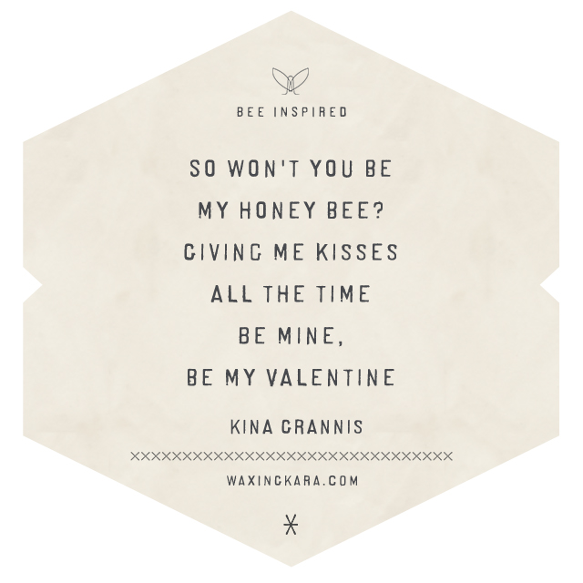So won't you be my honey bee? Giving me kisses all the time be mine. Be my Valentine. --Kina Grannis