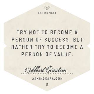 Try not to become a person of success, but rather try to become a person of value. --Albert Einstein