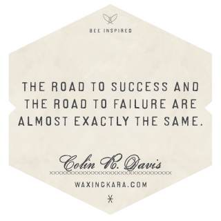 The road to success and the road to failure are almost exactly the same. --Colin R. Davis
