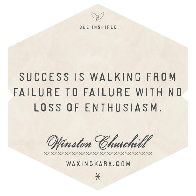 Success Is Going from Failure to Failure Without Losing Your Enthusiasm --Winston Churchill