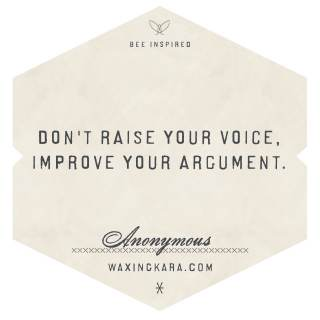 Don't raise your voice, improve your argument. -- Anonymous