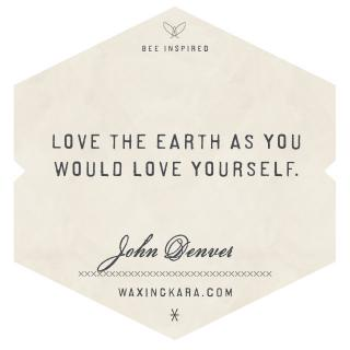 Love the Earth as you would love yourself-John Denver