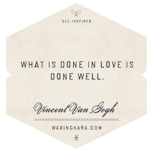 What is done is love is done well-Vincent Van Gogh