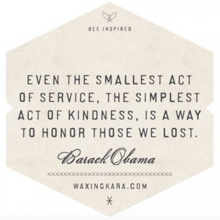 Even the smallest act of service, the simplest act of kindness, is a way to honor those we lost--Barack Obama