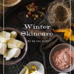 Winter Skincare Tips on the blog