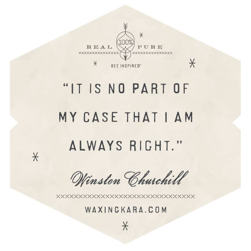 It is no part of my case that I am always right. Winston Churchill