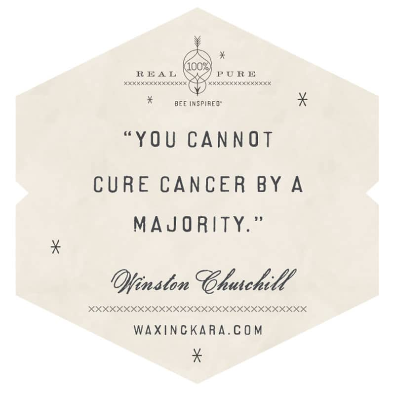 You cannot cure cancer by a majority. Winston Churchill