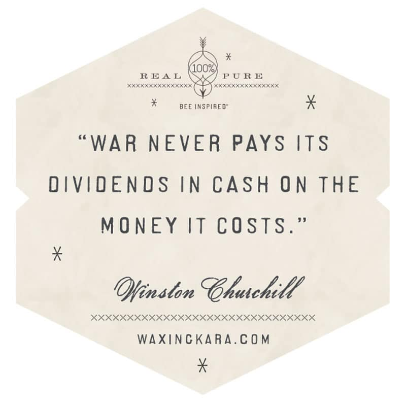War never pays its dividends in cash on the money it costs. Winston Churchill Day